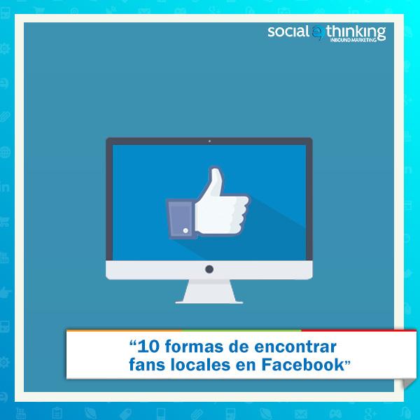 10 Maneras de encontrar más fans locales de Facebook