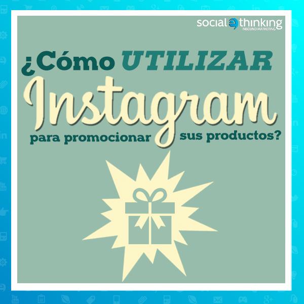 Cómo utilizar Instagram para promocionar sus productos