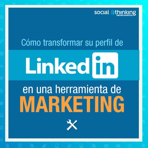 Cómo transformar su perfil de LinkedIn en una herramienta de marketing